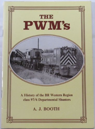 The PWM's - A History of the BR Western Region Class 97/6 Departmental Shunters, by A.J. Booth